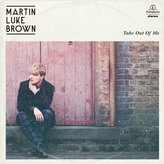 Martin Luke Brown - Take Out Of Me